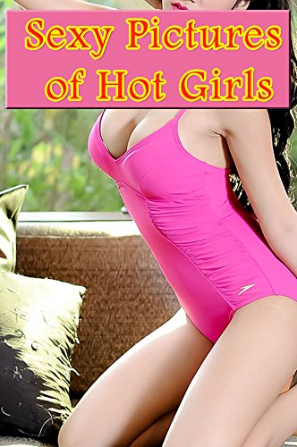 Sexy Pictures of Hot Girls Vol.4: hot girls, photography erotic (English Edition)