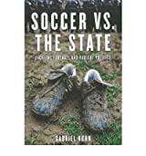 [(Soccer vs. the State: Tackling Football and Radical Politics)] [Author: Gabriel Kuhn] published on (July, 2011)