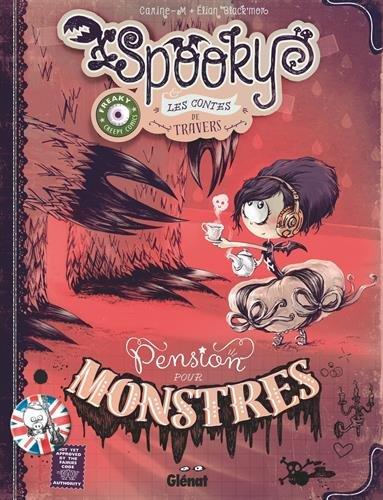 Spooky & les contes de travers, Tome 1 : Pension pour monstres par Elian Black'Mor, Carine-M
