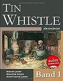 Tin Whistle für Anfänger - Band 1: Irische Lieder - Gälische Lieder - Schottische Lieder
