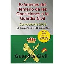 Exámenes del Temario de las Oposiciones a la Guardia Civil - Convocatoria 2019: 10 exámenes de 100 preguntas (Oposiciones Guardia Civil 2019)