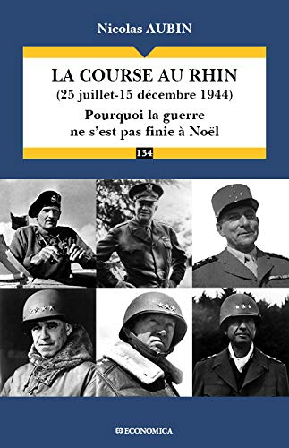 La Course au Rhin (25 juillet-15 decembre 1944) : Pourquoi la guerre ne s'est pas finie à Noël par Nicolas Aubin