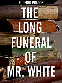 The Long Funeral Of Mr. White por Reed James Gratis