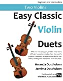 Easy Classic Violin Duets: With one very easy part, and the other more difficult. Comprises favourite melodies from the world's greatest composers. in easy keys, starting with the easiest.