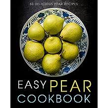Easy Pear Cookbook: 50 Delicious Pear Recipes (English Edition)
