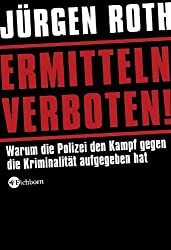 Ermitteln verboten!: Warum die Polizei den Kampf gegen die Kriminalität aufgegeben hat