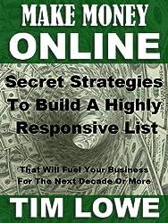 Make Money Online - Secret Strategies To Build a Highly Responsive List
