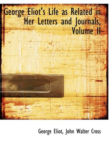 2: George Eliot's Life as Related in Her Letters and Journals, Volume II