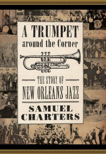A Trumpet Around the Corner: The Story of New Orleans Jazz (American Made Music Series) (Ga State University)