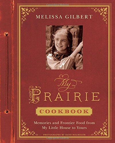 My Prairie Cookbook:Memories and Frontier Food from My Little Hou: Memories and Frontier Food from My Little House to Yours