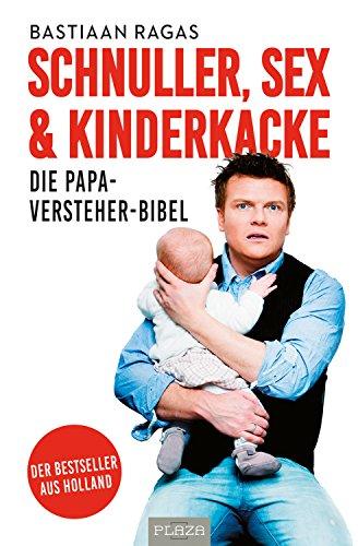 Schnuller, Sex & Kinderkacke: Die Papa-Versteher-Bibel