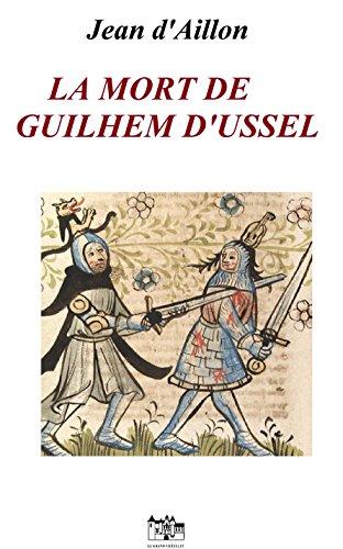 LA MORT DE GUILHEM D'USSEL: Les aventures de Guilhem d'Ussel, chevalier troubadour (French Edition)