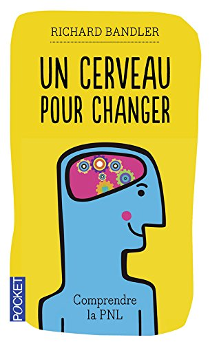 Un cerveau pour changer : Comprendre la PNL par Richard Bandler