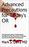 Advanced Precautions for Today's OR: The Operating Room Professional's Handbook for the Prevention of Sharps Injuries and Bloodborne Exposures (English Edition)