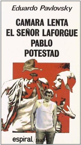 Cámara lenta. El señor Laforgue. Pablo. Potestad (Espiral / Teatro) por Eduardo Pavlovsky