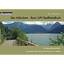 Das München - Rom GPS RadReiseBuch: Ein Fahrrad-Tourenführer: Von Bayern über Verona und Florenz zum Vatikan (PaRADise Guide 8)