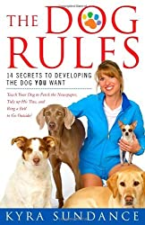 The Dog Rules: 14 Secrets to Developing the Dog You Want by Kyra Sundance (2009-03-10)