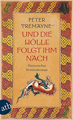 Und die Hölle folgte ihm nach: Historischer Kriminalroman (Schwester Fidelma ermittelt 22)