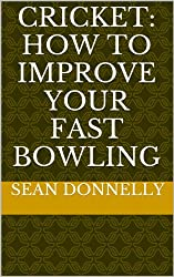 Cricket: How to Improve Your Fast Bowling (English Edition)