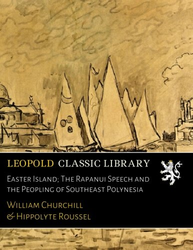 Easter Island; The Rapanui Speech and the Peopling of Southeast Polynesia por William Churchill