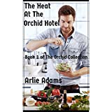 The Heat At The Orchid Hotel (Romance: Alpha Male Gourmet Master Chef): Book 1 of The Orchid Collection (English Edition)