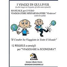 I VIAGGI DI GULLIVER: MANUALE per il VERO VIAGGIATORE RISPARMIATORE ''Moderato'': 12 REGOLE e consigli per ''Viaggiare in Economia''. (Condor eBook Words)