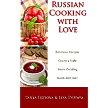 Russian Cooking with Love - Country Style Home Cooking: Quick and Easy Russian Recipes