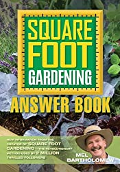 Square Foot Gardening Answer Book: New Information from the Creator of Square Foot Gardening - the Revolutionary Method by Mel Bartholomew (2012-08-02)