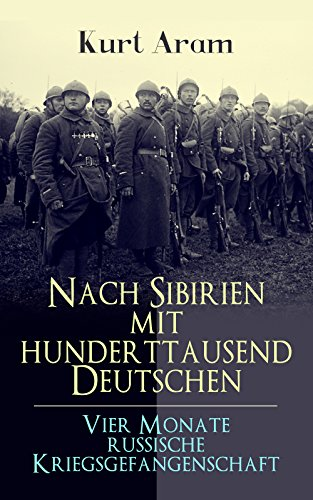 nach-sibirien-mit-hunderttausend-deutschen-vier-monate-russische-kriegsgefangenschaft-erlebnisberich