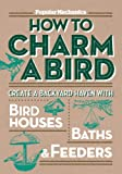 Popular Mechanics How to Charm a Bird