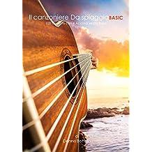 Il Canzoniere Da Spiaggia Basic: 100 Canzoni con solo 4 Accordi senza Barrè! (Adatto per Chitarra, Ukulele e Pianoforte)