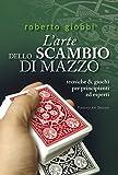 eBook Gratis da Scaricare L arte dello scambio di mazzo Tecniche giochi per principianti ed esperti (PDF,EPUB,MOBI) Online Italiano