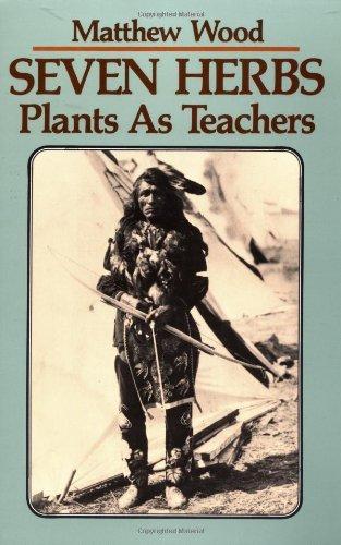 Seven Herbs: Plants as Teachers by Matthew Wood (1987-08-02)