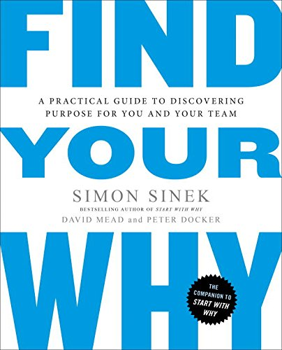 find-your-why-a-practical-guide-to-discovering-purpose-for-you-and-your-team