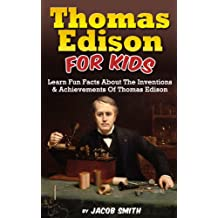 Thomas Edison For Kids: Learn Fun Facts About The Inventions, and Achievements Of Thomas Edison (English Edition)