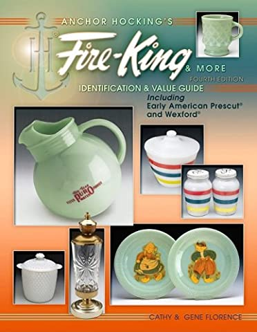 Anchor Hocking's Fire-King & More: Identification & Value Guide; Including