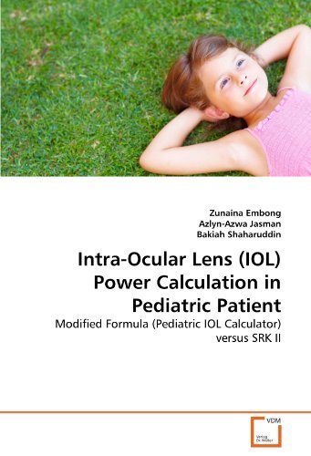 Intra-Ocular Lens (IOL) Power Calculation in Pediatric Patient: Modified Formula (Pediatric IOL Calculator) versus SRK II by Zunaina Embong (2011-05-10)