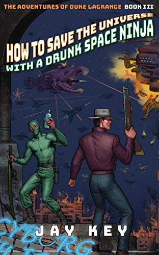 How to Save the Universe with a Drunk Space Ninja (The ...