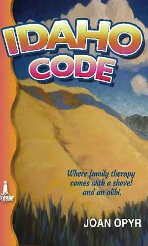 Idaho Code: Where a Family Therapy Comes with a Shovel and an Alibi (English Edition)