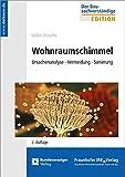Wohnraumschimmel: Ursachenanalyse · Vermeidung · Sanierung. (Edition Der Bausachverständige)