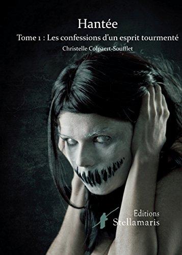 Hantee, Tome 1 : les Confessions d'un Esprit Tourmente par Christelle Soufflet