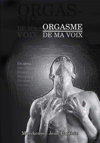Orgasme de ma voix par Jean-Baptiste Marckenson