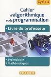 Cahier d'algorithmique et de programmation Cycle 4 : Livre du professeur
