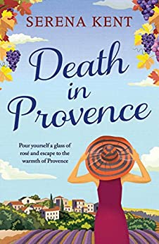 Death in Provence: The perfect summer mystery for fans of M.C. Beaton and The Mitford Murders (English Edition) van [Kent, Serena]