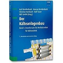 Der Kälteanlagenbau: Band 1: Grundwissen für Mechatroniker für Kältetechnik