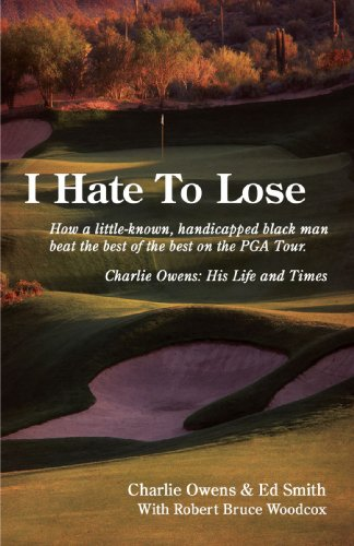I Hate to Lose: How a Little-Known, Handicapped Black Man Beat the Best of the Best on the PGA Tour. Charlie Owens: His Life and Times por Charlie Owens