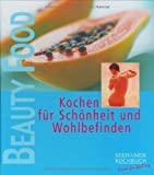 Beauty food: Kochen für Schönheit und Wohlbefinden