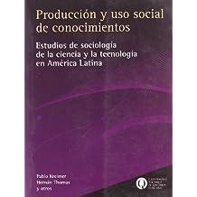 PRODUCCION Y USO SOCIAL DE CONOCIMIENTOS