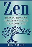 Zen: How to Practice Zen Everywhere in Your Daily Life