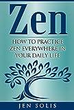 Image de Zen: How to Practice Zen Everywhere in Your Daily Life (FREE Bonus Inside) (Zen Meditation